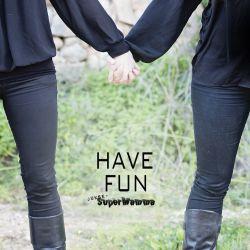 { have fun }