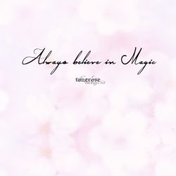 { always believe in magic }