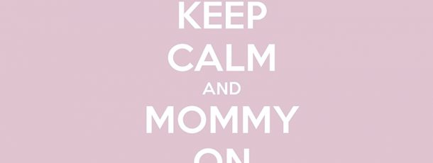 { keep calm and mommy on }